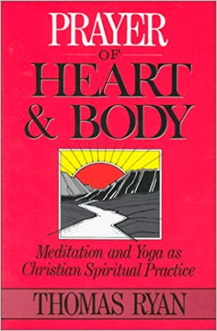 Prayer of Heart and Body: Meditation and Yoga as Christian Spiritual Practice by Father Thomas RyanPrayer of Heart and Body Father Thomas Ryan